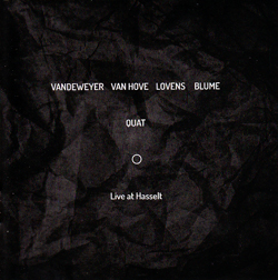Quat Quartet (Fred Van Hove, Els Vandeweyer, Paul Lovens, Martin Blume): Live at Hasselt (NoBusiness)
