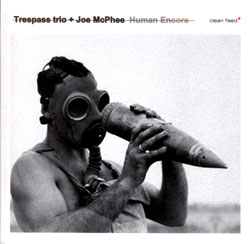 Trespass Trio + Joe McPhee: Human Encore (Clean Feed)