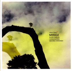 Eskelin, Ellery with Susan Alcorn and Michael Formanek: Mirage (Clean Feed)