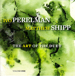 Perelman, Ivo / Matthew Shipp: The Art Of The Duet Volume One (Leo)