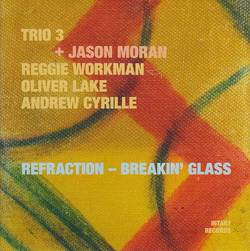 Trio 3 + Jason Moran: Refraction - Breakin' Glass (Intakt)