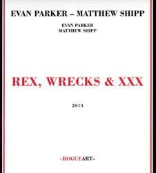 Parker, Evan / Matthew Shipp: Rex, Wrecks & XXX [2 CDs] (RogueArt)