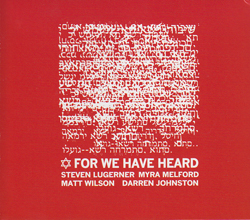 Lugerner, Steven: For We Have Heard (Primary Records / NoBusiness)