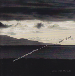 Rebelo, Nuno: Removed From The Flow Of Time - Guitar Solos 1992-2012 (Creative Sources)