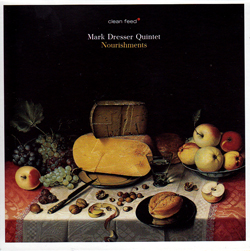 Dresser, Mark Quintet: Nourishments (Clean Feed)