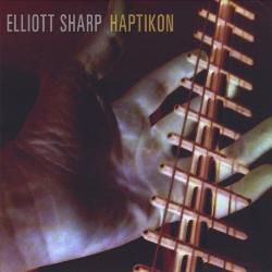 Sharp, Elliott: Haptikon (Long Song Records)