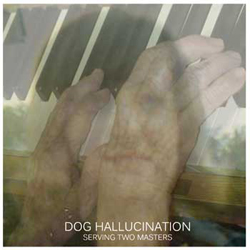 "Dog Hallucination: Serving Two Masters [3"" CDR]"