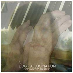 "Dog Hallucination: Serving Two Masters [3"" CDR]"