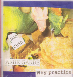 Chadbourne, Eugene & Arbe Garbe: Why Practice When You Can Eat