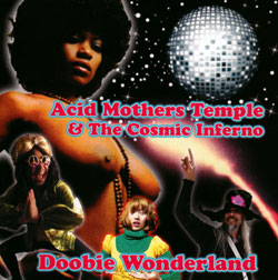 Acid Mothers Temple & The Cosmic Inferno: Doobie Wonderland