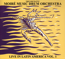 Watts, Trevor Moire Music Drum Orchestra: Live in Latin America vol. 1