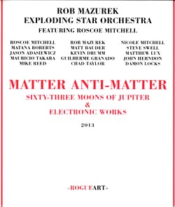 Mazurek, Rob Exploding Star Orchestra Featuring Roscoe Mitchell: Matter Anti-Matter, Sixty-Three Moo (RogueArt)