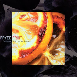 Yudanov / Brotzmann / Luoma: Fryed Fruit (Red Toucan)