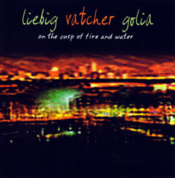 Liebig / Vatcher / Golia: On The Cusp Of Fire And Water (Red Toucan)