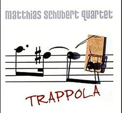 Schubert Quartet, Matthias: Trappola