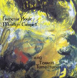 Houle, Francois / Marilyn Crispell: Any Terrain Tumultuous