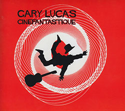 Lucas, Gary: Cinefantastique (Northern Spy)