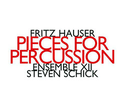 Hauser, Fritz: Pieces For Percussion (Hat[now]ART)