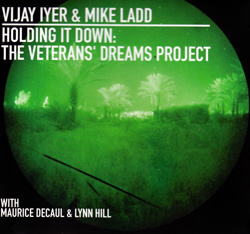 Iyer, Vijay & Mike Ladd: Holding It Down: The Veterans' Dreams Project (Pi Recordings)