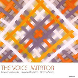 Gratkowski, Frank / Damon Smith / Jerome Bryerton: The Voice Imitator (Balance Point Acoustics)