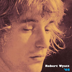 Wyatt, Robert : '68 (Cuneiform)