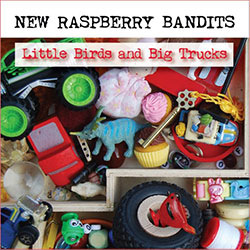 New Raspberry Bandits: Little Birds & Big Trucks (Veal)