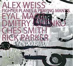 Weiss, Alex (Rick Parker / Maoz / Ishenko / Ches Smith): Fighter Planes & Praying Mantis