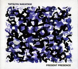 Nakatani, Tatsuya: Present Presence (Nakatani-Kobo)