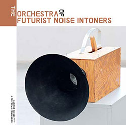 Various Artists: The Orchestra of Futurist Noise Intoners [VINYL 2 LPs] (Sub Rosa)