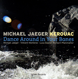 Jaeger, Michael: Kerouac: Dance Around In Your Bones (Intakt)