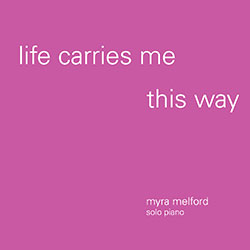 Melford, Myra : Life Carries Me This Way (Firehouse 12 Records)
