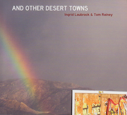 Laubrock, Ingrid & Tom Rainey: And Other Desert Towns (Relative Pitch)