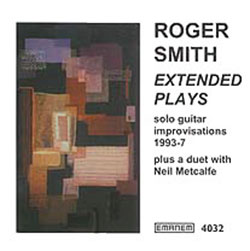 Smith, Roger: Extended Plays: Solo Guitar Improvisations 1993-7 (Emanem)