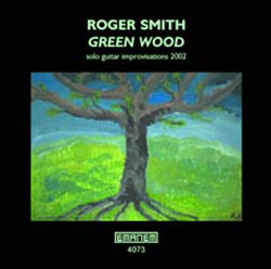 Smith, Roger: Greenwood: Solo Guitar Improvisations 2002 (Emanem)