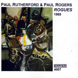 Rutherford, Paul and Paul Rogers: Rogues (Emanem)