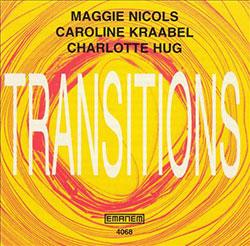 Nicols, Maggie / Caroline Kraabel / Charlotte Hug: Transitions (Emanem)