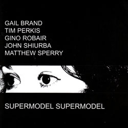 Brand / Perkis / Robair / Shiurba / Sperry: Supermodel Supermodel (Emanem)