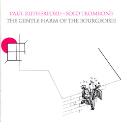 Rutherford, Paul: The Gentle Harm of the Bourgeoisie (Emanem)
