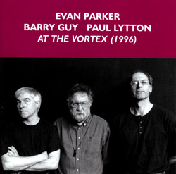 Parker, Evan / Barry Guy / Paul Lytton: At The Vortex (Emanem)