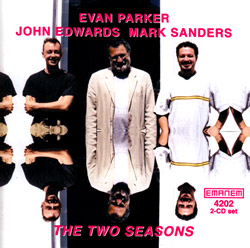 Parker, Evan / John Edwards / Mark Sanders: The Two Seasons (Emanem)