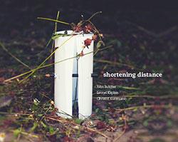 Butcher, John / Leonel Kaplan / Christof Kurzmann: Shortening Distance