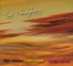 Dunmall, Paul / Philip Gibbs / Trevor Taylor: New Atmospheres (FMR)