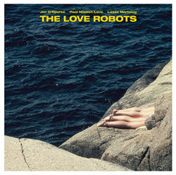 O'Rourke, Jim / Lasse Marhaug / Paal Nilssen-Love: The Love Robots [VINYL] (PNL/PICA)