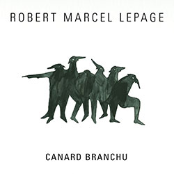 Lepage, Robert Marcel: Canard Branchu