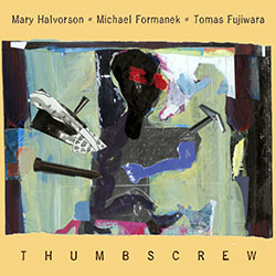 Halvorson, Mary / Michael Formanek / Tomas Fujiwara: Thumbscrew