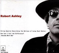 Ashley, Robert: String Quartet.../How Can I Tell The Difference