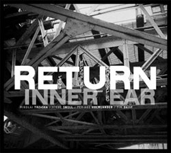 Inner Ear (Trzaska / Swell / Daisy / Holmlander): Return From The Centre of Earth