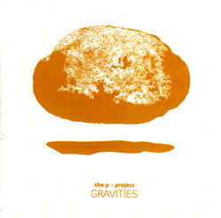 P-Project (Alexius / Hertenstein / Nies / Grammss / eDincise / SeDincise / Bondi): Gravities (Creative Sources)