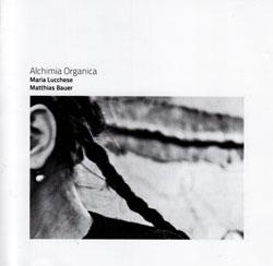 Lucchese, Maria / Matthias Bauer: Alchimia Organica