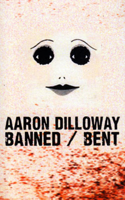 Dilloway, Aaron: Banned/Bent [CASSETTE] (Banned Productions)